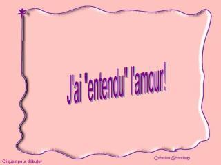 """J'ai """"entendu"""" l'amour!"""