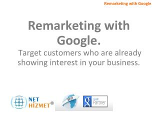 Remarketing with Google.  Target customers  who  are already showing interest in your business.