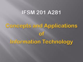 IFSM 201 A281 Concepts and Applications of Information Technology