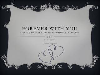 Forever with you A Guide to planning AN Affordable Marriage