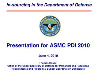 Presentation for ASMC PDI 2010  June 4, 2010  Thomas Hessel Office of the Under Secretary of Defense for Personnel and R