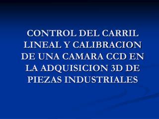 MANEJO DEL CARRIL LINEAL CONTROL DE MOTORES LUZ ESTRUCTURADA LA CAMARA PAN-TILT