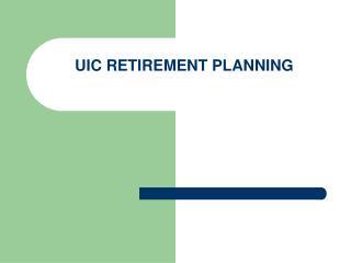 UIC RETIREMENT PLANNING