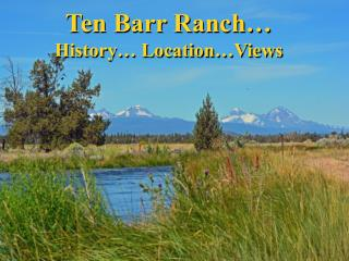 Ten Barr Ranch… History… Location…Views