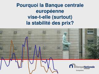 Pourquoi la Banque centrale européenne vise-t-elle (surtout)  la stabilité des prix?
