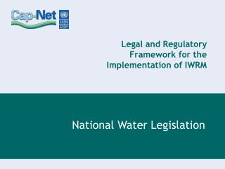 Legal and Regulatory Framework for the Implementation of IWRM