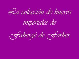 La colecci�n de huevos imperiales de Faberg� de Forbes