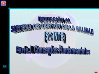 INDUCCIÓN AL SISTEMA DE GESTIÓN DE LA CALIDAD  (SC-INTE) Parte I. Conceptos Fundamentales