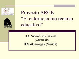 Proyecto ARCE �El entorno como recurso educativo�