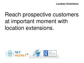 Reach prospective customers at important moment with location extensions.