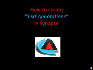 "How to create  "" Text Annotations"" in Synapse"