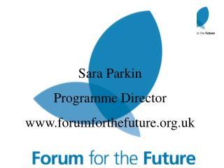 Sara Parkin Programme Director forumforthefuture.uk