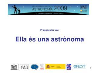 Projecte pilar UAI:  Ella és una astrònoma