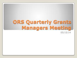 ORS Quarterly Grants Managers Meeting