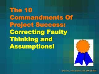 The 10 Commandments Of Project Success:  Correcting Faulty Thinking and Assumptions!