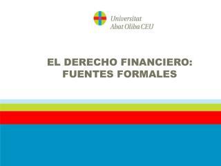 EL DERECHO FINANCIERO: FUENTES FORMALES
