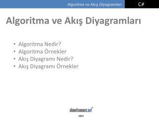 Algoritma Nedir?   Algoritma Örnekler   Akış Diyagramı Nedir?   Akış Diyagramı Örnekler
