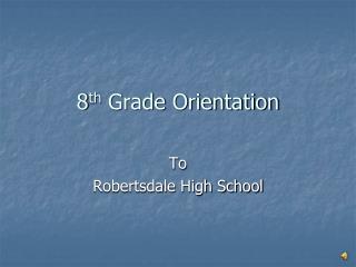 8 th  Grade Orientation