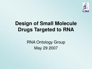 Design of Small Molecule Drugs Targeted to RNA