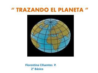 """"""" TRAZANDO EL PLANETA """""""