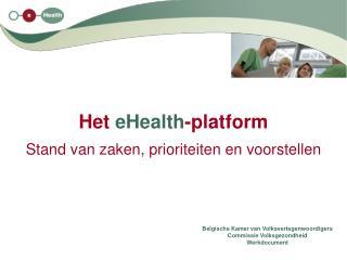 Het  eHealth -platform Stand van zaken, prioriteiten en voorstellen
