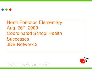 North Pontotoc Elementary Aug. 26 th , 2009 Coordinated School Health Successes JDB Network 2