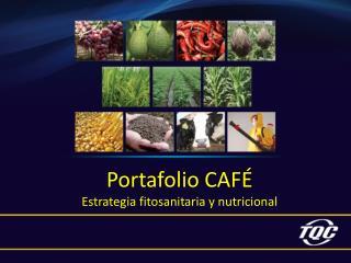Portafolio CAFÉ Estrategia fitosanitaria y nutricional