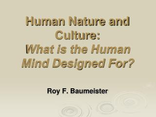 Human Nature and Culture: What is the Human Mind Designed For?