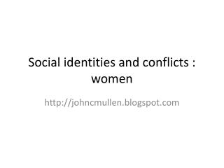 Social identities and conflicts : women