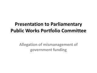 Presentation to Parliamentary Public Works Portfolio Committee