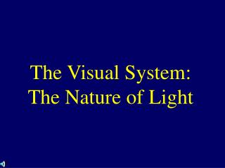 The Visual System: The Nature of Light