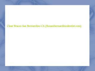 Clear Braces San Bernardino CA - thesanbernardino.com