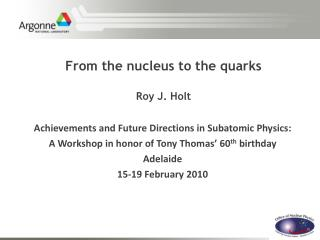 From the nucleus to the quarks Roy J. Holt