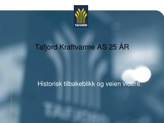 Tafjord Kraftvarme AS 25 ÅR