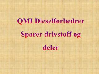 QMI  Dieselforbedrer Sparer  drivstoff og deler