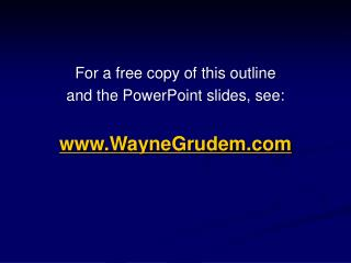 For a free copy of this outline  and the PowerPoint slides, see:  WayneGrudem