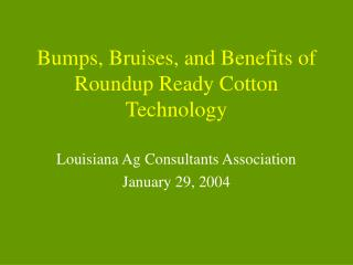 Bumps, Bruises, and Benefits of Roundup Ready Cotton Technology