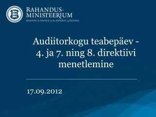 Audiitorkogu teabepäev - 4. ja 7. ning 8. direktiivi menetlemine