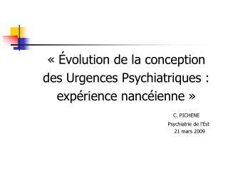 «Évolution de la conception  des Urgences Psychiatriques : expérience nancéienne» C. PICHENE