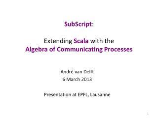 André van Delft 6 March 2013 Presentation at EPFL, Lausanne