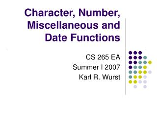 Character, Number, Miscellaneous and Date Functions