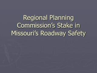 Regional Planning Commission's Stake in Missouri's Roadway Safety