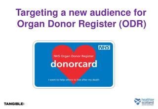 Targeting a new audience for Organ Donor Register (ODR)