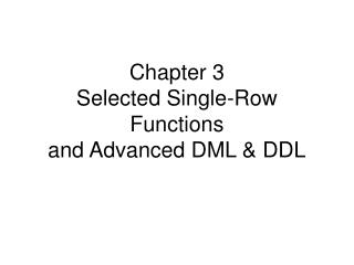 Chapter 3 Selected Single-Row Functions and Advanced DML & DDL