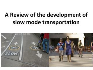 A Review of the development of slow mode transportation