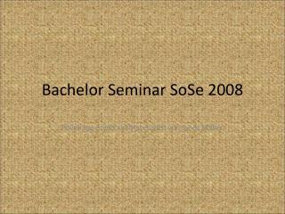 Bachelor Seminar SoSe 2008
