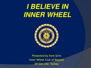I BELIEVE IN  INNER WHEEL
