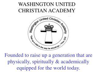 WASHINGTON UNITED CHRISTIAN ACADEMY