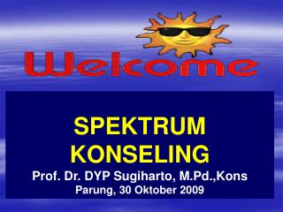 SPEKTRUM  KONSELING  Prof. Dr. DYP Sugiharto, M.Pd.,Kons Parung,  30  Oktober 2009