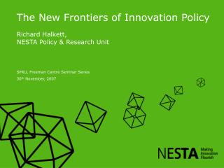 The New Frontiers of Innovation Policy Richard Halkett, NESTA Policy & Research Unit